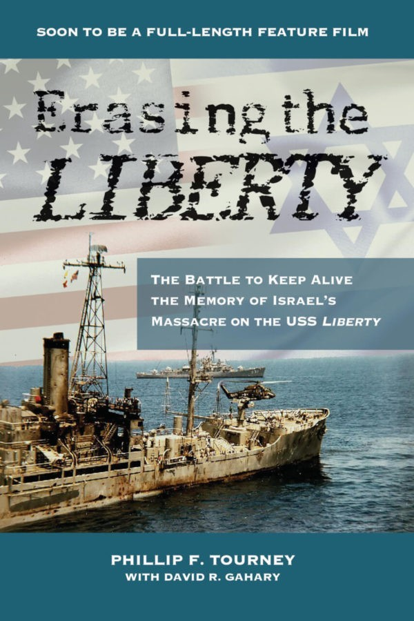 Erasing the Liberty: The Battle to Keep Alive the Memory of Israel's Massacre on the USS Liberty
