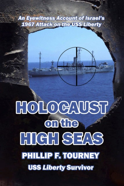 Holocaust on the High Seas: An Eyewitness Account of Israel's 1967 Attack on the USS Liberty